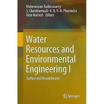 Water Resources and Environmental Engineering I  Surface and Groundwater by Edited by Maheswaran Rathinasamy & Edited by S Chandramouli & Edited by K B V N Phanindra & Edited by Uma Mahesh