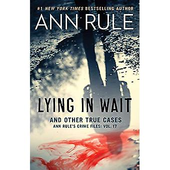 Lying in Wait - Ann Rule's Crime Files - Vol.17 by Ann Rule - 978198213