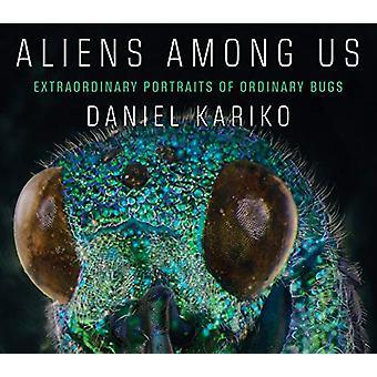 Aliens Among Us - Extraordinary Portraits of Ordinary Bugs by Daniel K