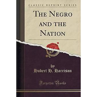 The Negro and the Nation (Classic Reprint) by Hubert H Harrison - 978