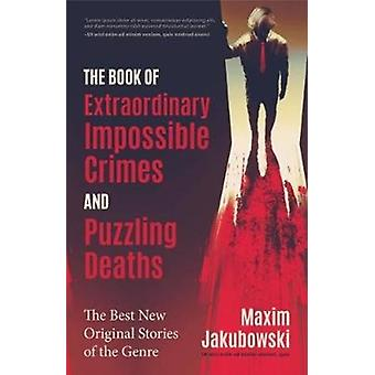 The Book of Extraordinary Impossible Crimes and Puzzling Deaths by Edited by Maxim Jakubowski