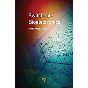 Switchable Bioelectronics by Edited by Onur Parlak