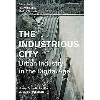 Industrious City Urban Industry in the Digital Age by Hiromi Hosoya