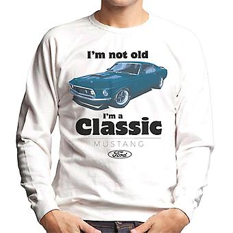 Ford Im Not Old Im A Classic Mustang Men's Sweatshirt