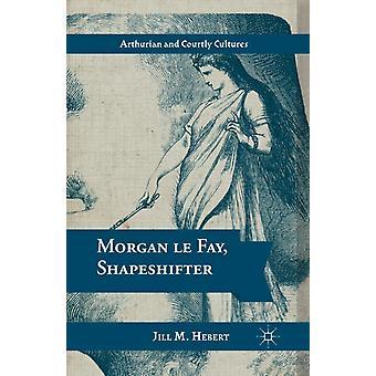 Morgan le Fay Shapeshifter par Jill M. Hebert