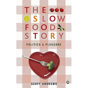 The Slow Food Story by Geoff Andrews
