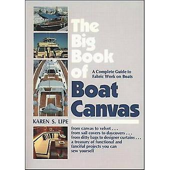 The Big Book of Boat Canvas A Complete Guide to Fabric Work on Boats by Karen Lipe
