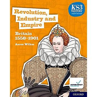 KS3 History 4th Edition: Revolution Industry and Empire: Britain 1558-1901 Student Book