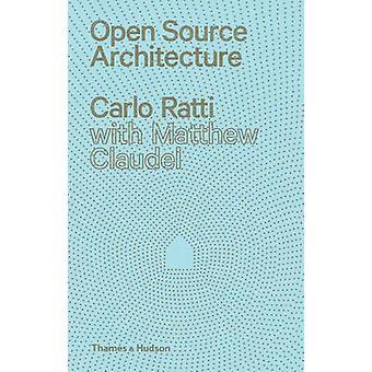 Open Source Architecture by Carlo Ratti - Matthew Claudel - 978050034