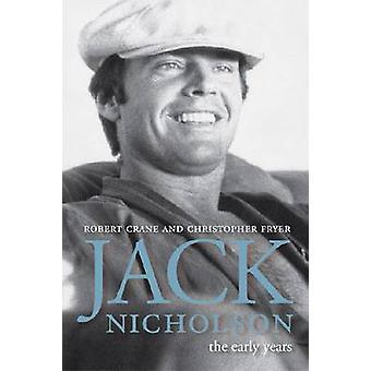 Jack Nicholson - The Early Years by Crane - Robert/ Fryer - Christophe