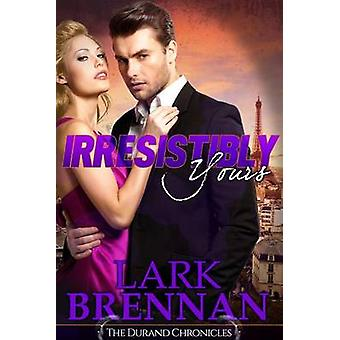 Irresistibly Yours - The Durand Chronicles - Book Two by Lark Brennan