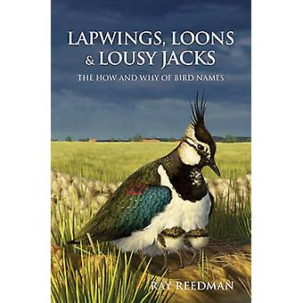 Lapwings - Loons and Lousy Jacks - The How and Why of Bird Names by Ra
