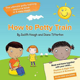 How to potty train - The ultimate potty training resource book in 5 ea