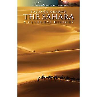 The Sahara - A Cultural History by Eamonn Gearon - 9781904955825 Book