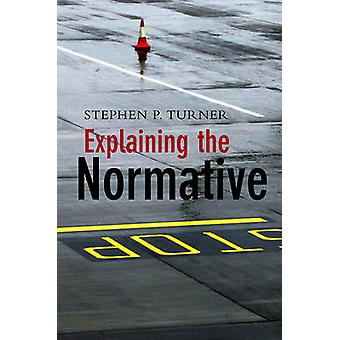 Explaining the Normative by Stephen P. Turner - 9780745642567 Book