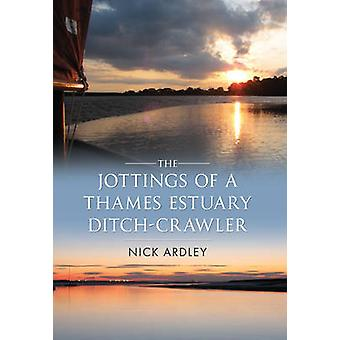The Jottings of a Thames Estury Ditch-crawler by Nick Ardley - 978144