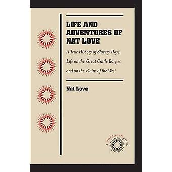 Life and Adventures of Nat Love - A True History of Slavery Days - Lif
