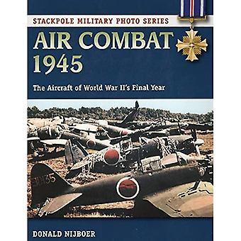 Air Combat 1945: Die Flugzeuge des zweiten Weltkriegs Abschlussjahr (Stackpole militärische Foto)