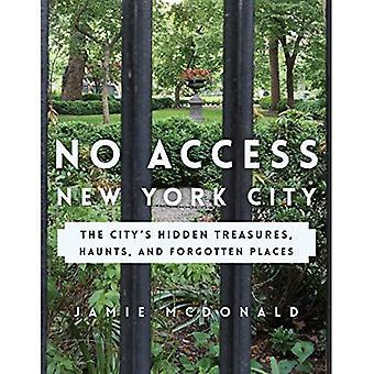 Geen toegang tot New York City: De stad de verborgen schatten, achtervolgt en vergeten plaatsen