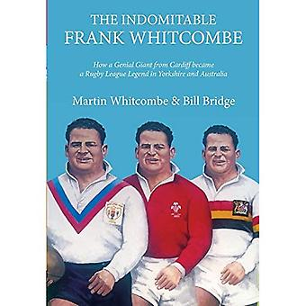 The Indomitable Frank Whitcombe: How a Genial Giant from Cardiff became a Rugby League Legend in Yorkshire and Australia