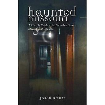 Haunted Missouri: A Ghostly Guide to Missouri's Most Spirited Spots