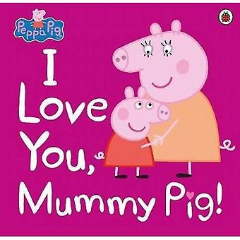 Peppa Pig: Je t'aime, maman cochon (Peppa Pig)