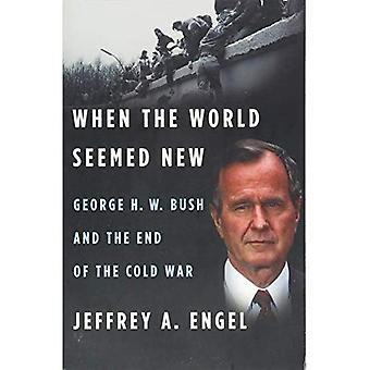 Quand le monde semblait nouveau: George H. W. Bush et la fin de la guerre froide