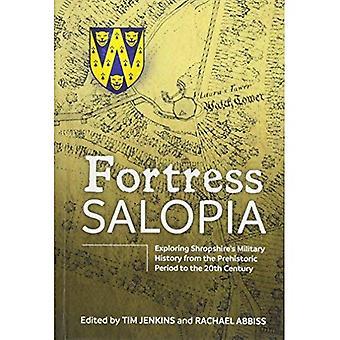 Fästningen Salopia: Utforska Shropshires militära historia från förhistorisk tid till 1900-talet: 2016 Conference Proceedings