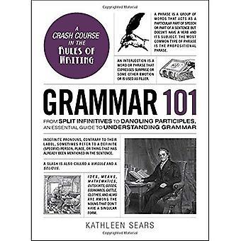 Grammatica 101: da Split Infinitives a Dangling participi, una guida essenziale alla comprensione grammatica (Adams 101)