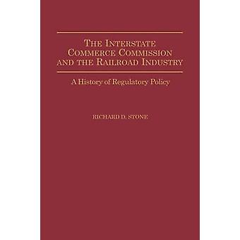 Der Interstate Commerce Commission und Industrie A Eisenbahngeschichte der Ordnungspolitik von Stein & Richard D.