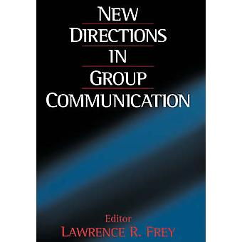 New Directions in Group Communication by Frey & Lawrence R.