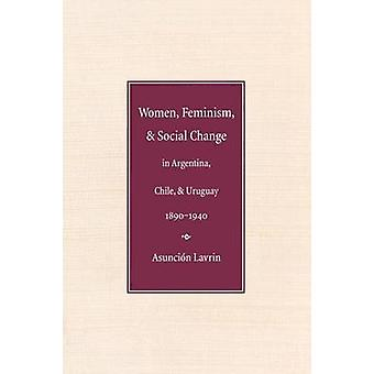 Kvinder feminisme og Social forandring i Argentina Chile og Uruguay 18901940 af Lavrin & Asuncion