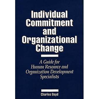 Engagement individuel et changement organisationnel A Guide pour ressources humaines et spécialistes du développement organisation par Boyd & Charles