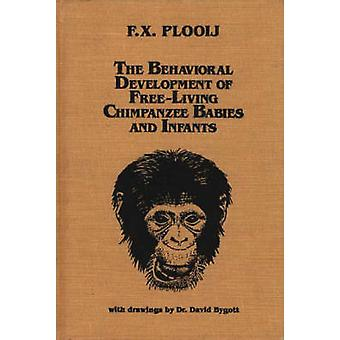 The Behavioral Development of FreeLiving Chimpanzee Babies and Infants by Plooij & Frans X. & PH.D .
