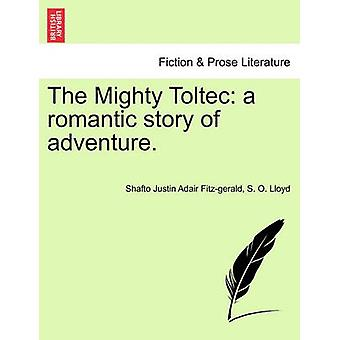 The Mighty Toltec a romantic story of adventure. by Fitzgerald & Shafto Justin Adair