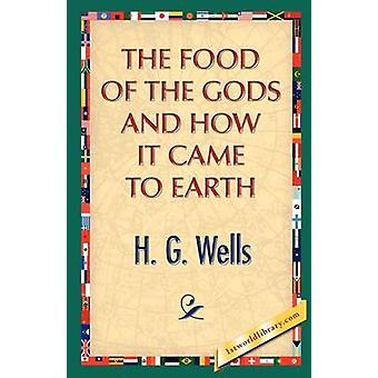 The Food of the Gods and How It Came to Earth by Wells & H.G.