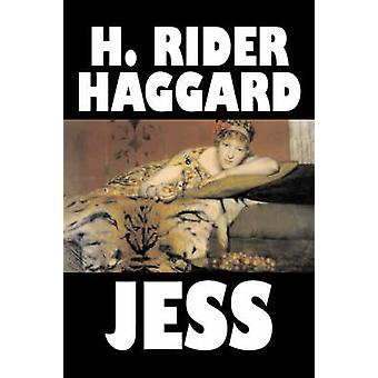 Jess by H. Rider Haggard Fiction Fantasy Historical Action  Adventure Fairy Tales Folk Tales Legends  Mythology by Haggard & H. Rider