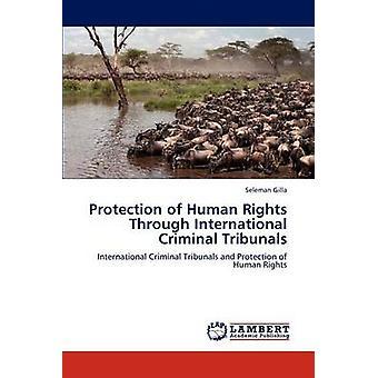 Schutz der Menschenrechte durch die internationalen Strafgerichtshöfe von Gilla & Seleman