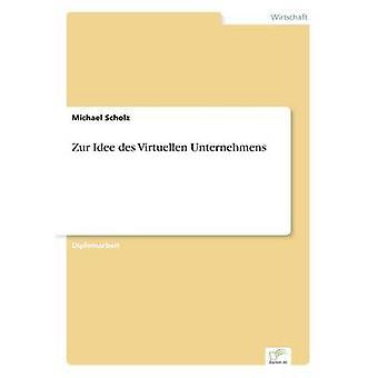 Zur Idee des Virtuellen des Unternehmens par Scholz & Michael
