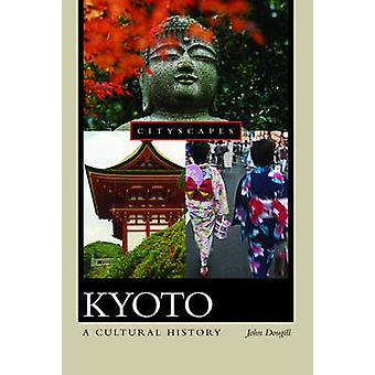 Kyoto - A Cultural History by John Dougill - 9780195301380 Book