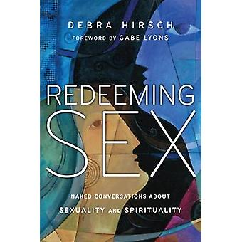 Redeeming Sex - Naked Conversations about Sexuality and Spirituality b
