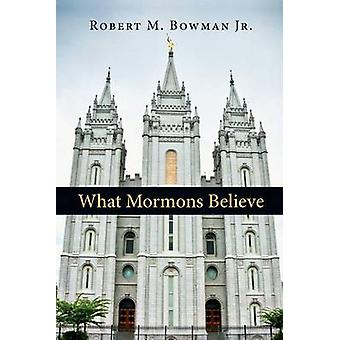 What Mormons Believe (2nd) by Robert M Bowman Jr - 9780830837700 Book
