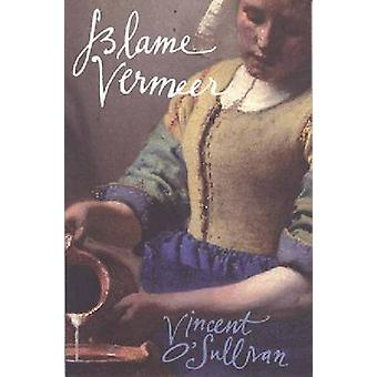 Blame Vermeer by Vincent O'Sullivan - 9780864735515 Book