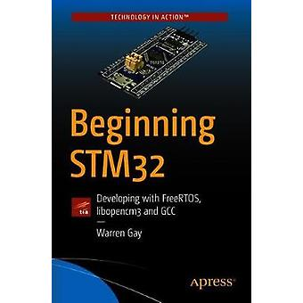 Beginning STM32 - Developing with FreeRTOS - libopencm3 and GCC by Beg