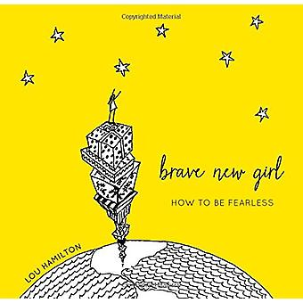 Brave New Girl - How to Be Fearless by Lou Hamilton - 9781492650539 Bo