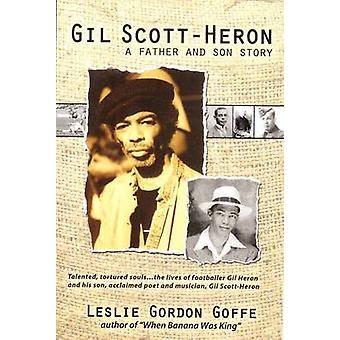 Gil Scott-Heron - A Father and Son Story by Leslie Gordon Goffe - 9789