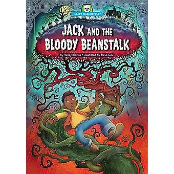 Jack and the Bloody Beanstalk by Wiley Blevins - 9781634400992 Book