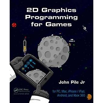 2D Graphics Programming for Games by John Pile - 9781466501898 Book