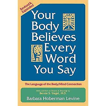 Your Body Believes Every Word You Say (revised edition) by Barbara Ho