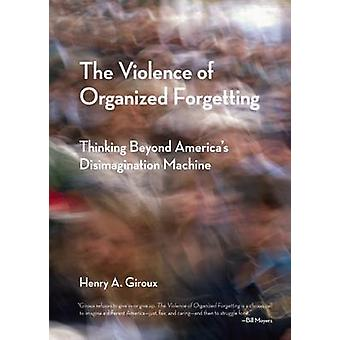 The Violence of Organized Forgetting - Thinking Beyond America's Disim